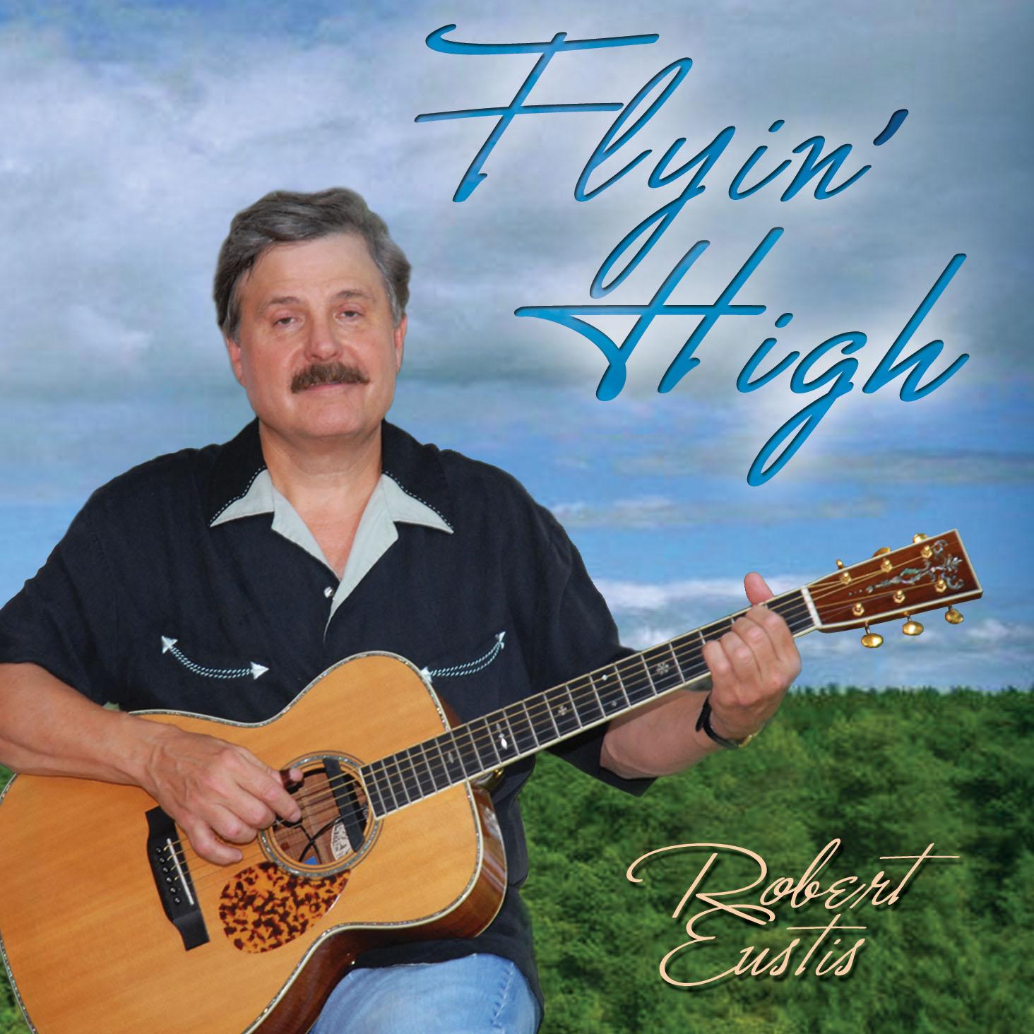 Robert Eustis – Flyin High